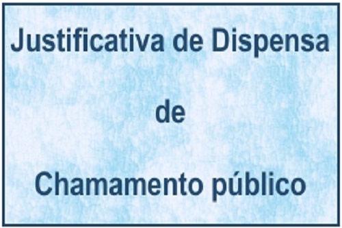 JUSTIFICATIVA DE DISPENSA DE CHAMAMENTO PÚBLICO